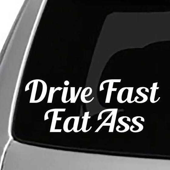 Drive Fast Eat Ass Decal