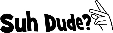 Suh Dude? Decal