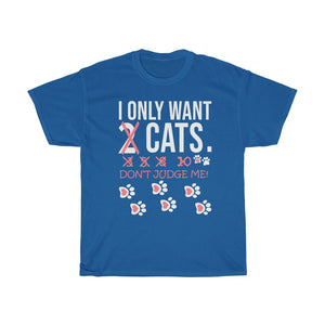 I Only Want Cats - Unisex Heavy Cotton Tee - Fulfilled in United Kingdom