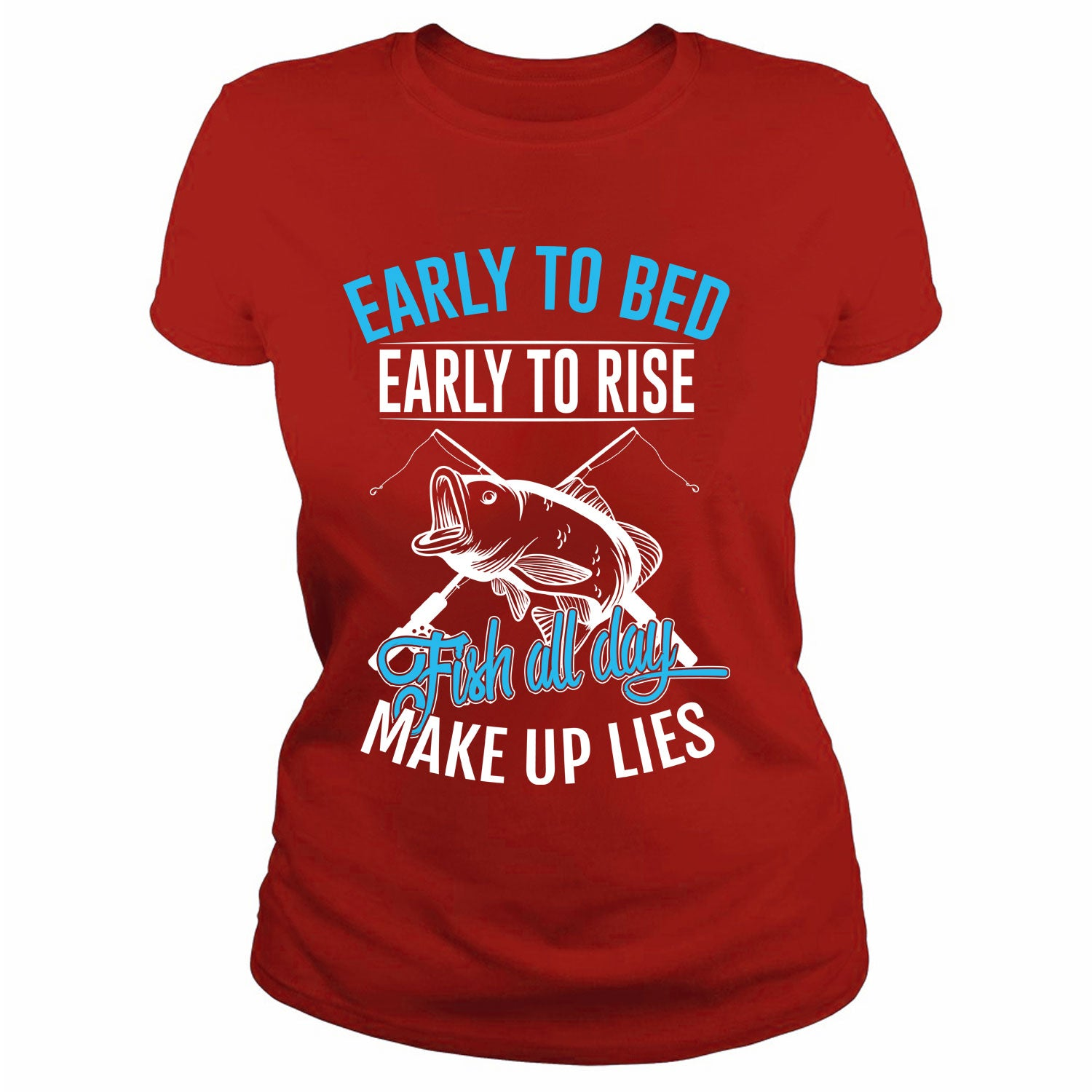 Early To Bed Early To Rise Fish All Day Make Up Lies