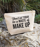 Don't Let Today Be Waste of MakeUp Bag