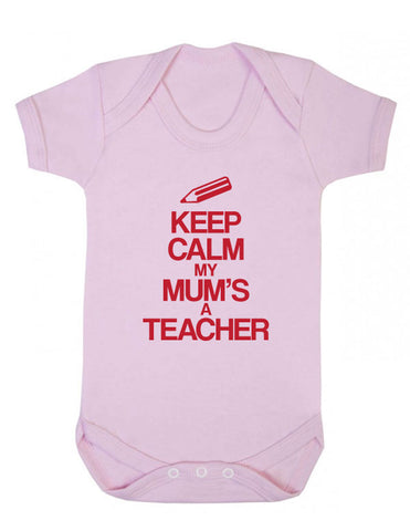 Keep Calm My Mum's a Teacher Baby Grow