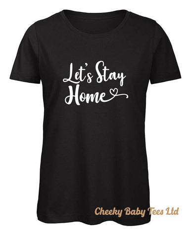 Let's Stay Home Women's T Shirt