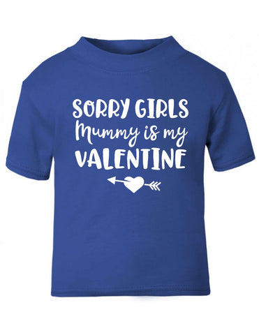 Sorry Girls Mummy is my Valentine T-Shirt