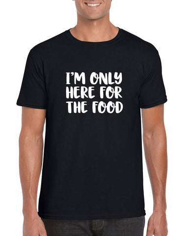I'm Only Here for the Food Men's T Shirt