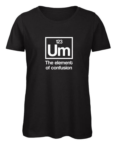 Um The Element of Confusion Women's T Shirt