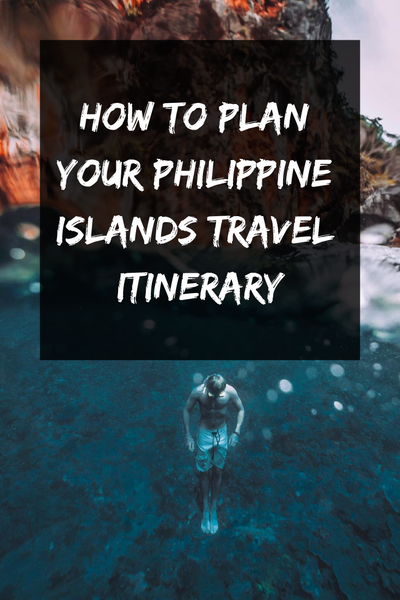 How to Plan your Philippine Islands Travel Itinerary