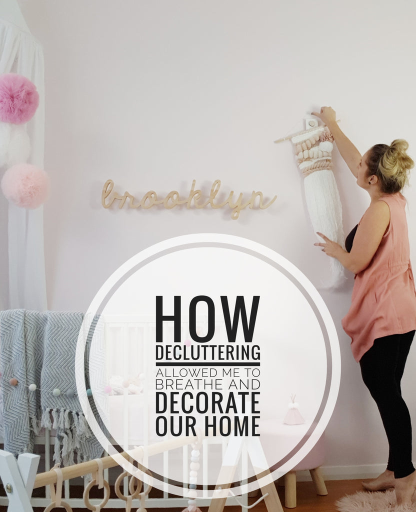 How decluttering allowed me to breathe and decorate our home...