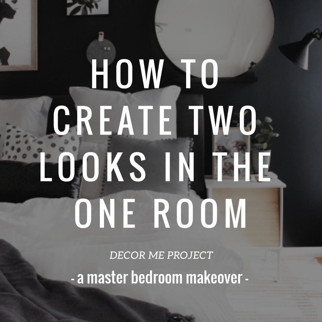 HOW TO CREATE TWO LOOKS IN THE ONE ROOM - MASTER BEDROOM MAKEOVER
