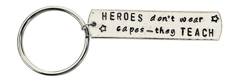 HEROES don't wear capes - they TEACH. hand stamped aluminum key chain- teacher gift - Keychain