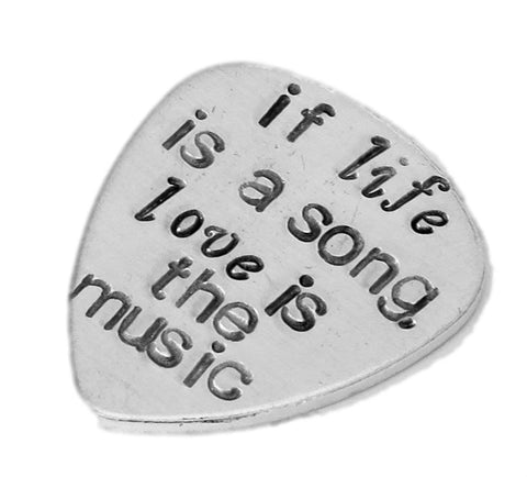 If life is a song, love is the music - Aluminum Guitar Pick Traditional style - Personalized customized Hand Stamped hammered guitar pick - Best Gift for musician