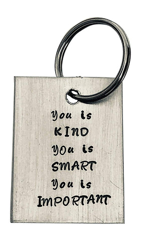 You is KIND, you is SMART, you is IMPORTANT. - aluminum key chain - Encouragement - inspirational - graduation gift