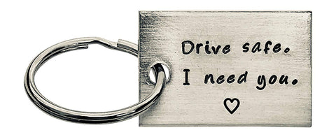 Drive Safe. I need you. Key chain Keyring keychain - Trucker Gift, Husband Gift, Sweet 16 Gift, Dad Gift, Men Gift