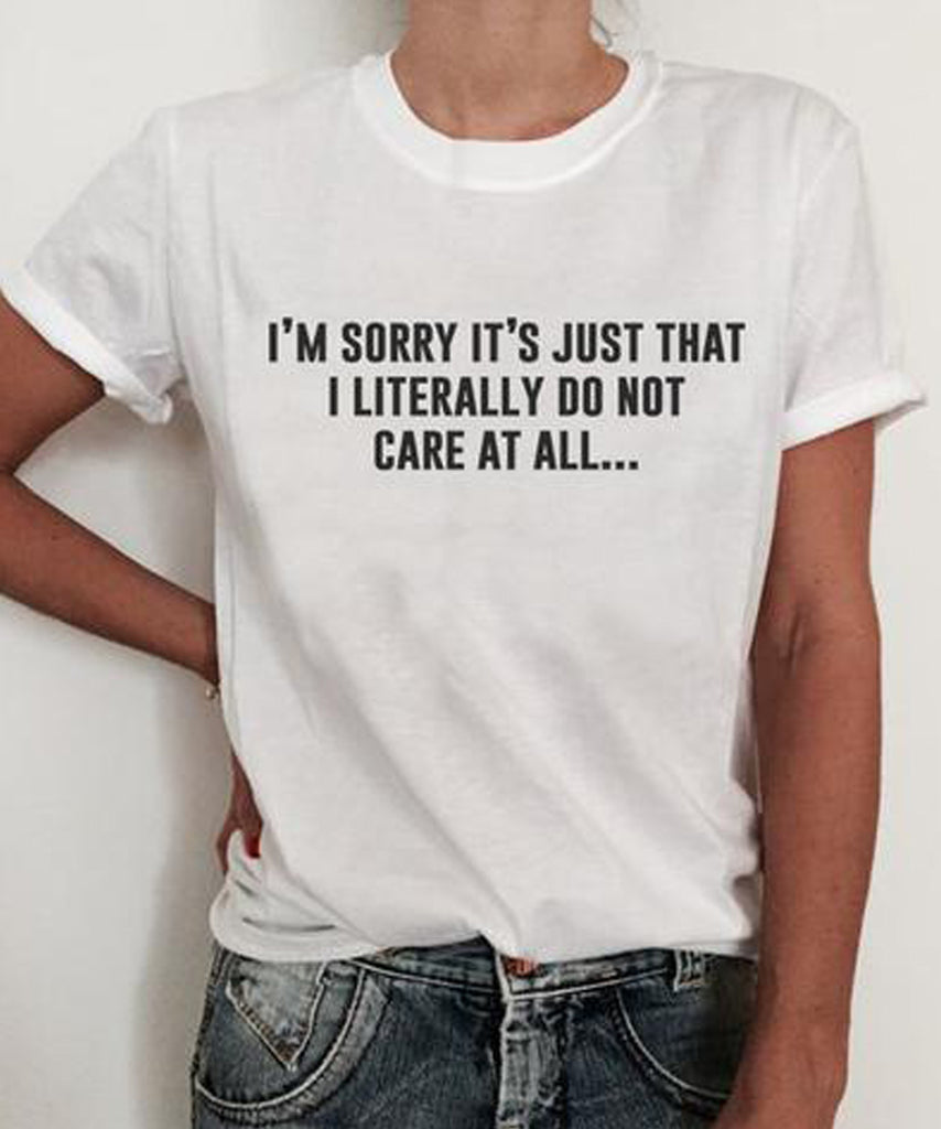 I'm Sorry It's Just That I Literally Do Not Care At All T-Shirt - Cuppa Tee Store