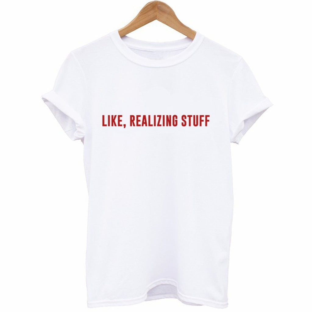 Like Realizing Stuff T-Shirt - Cuppa Tee Store