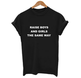 Raise Boys And Girls The Same Way T-Shirt - Cuppa Tee Store