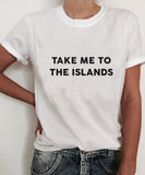 Take Me To The Islands T-Shirt - Cuppa Tee Store