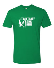 It Ain't Easy Being Green Mens/Unisex T-Shirt