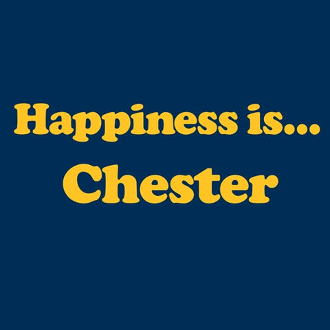 Happiness is Chester