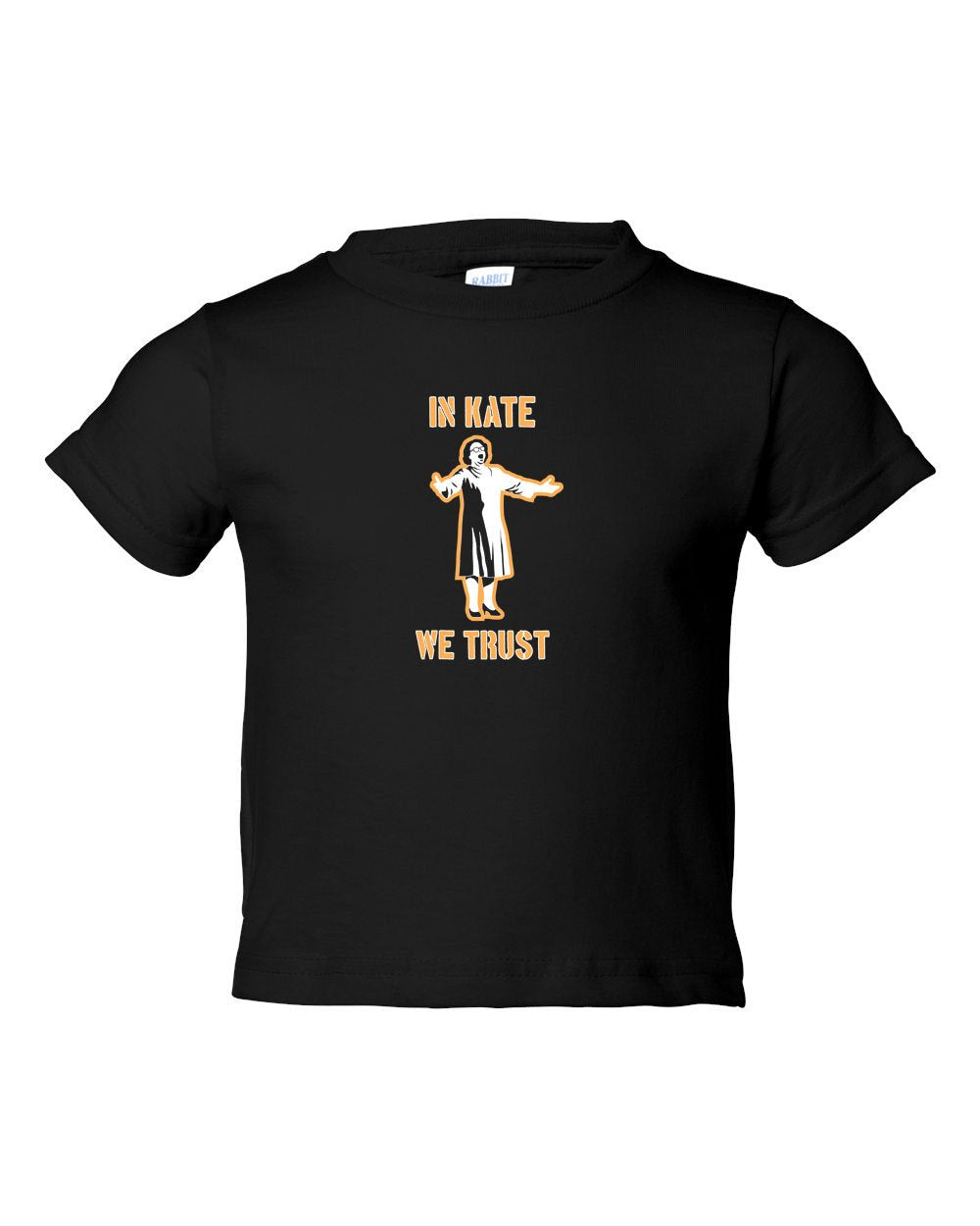 In Kate We Trust TODDLER T-Shirt