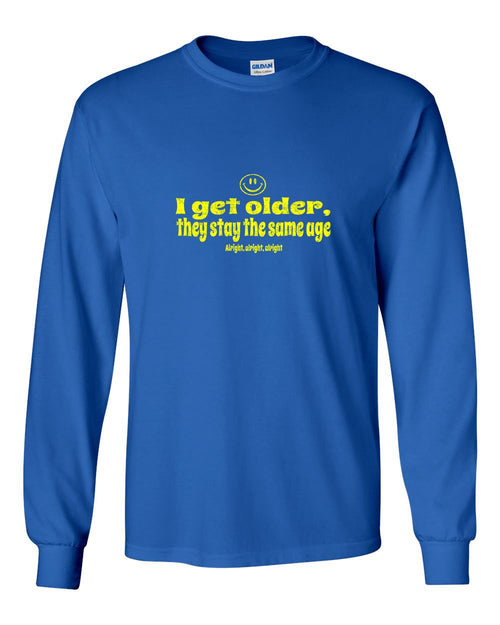 I Get Older MENS Long Sleeve Heavy Cotton T-Shirt