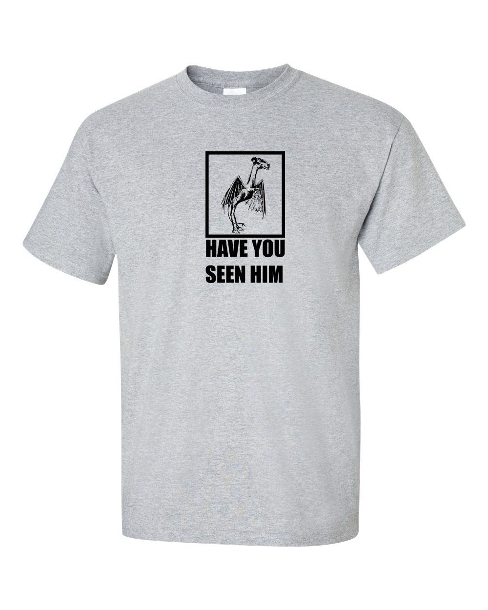 Have You Seen Him? Mens/Unisex T-Shirt
