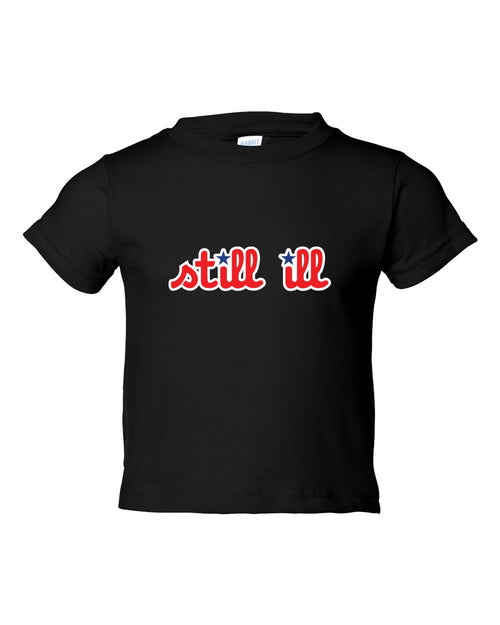 Still Ill TODDLER T-Shirt