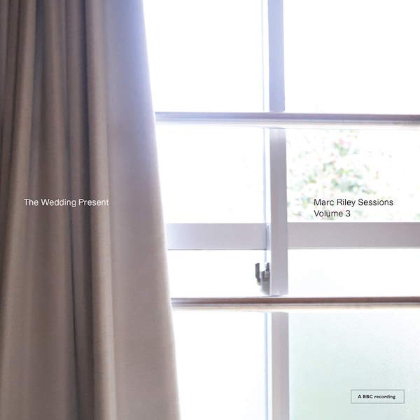 The Wedding Present - Mark Riley Sessions (Volume 3)