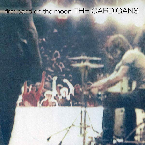The Cardigans - First Band On The Moon (2019 Re-Issue)