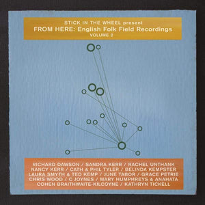 Stick In The Wheel Presents From Here: English Folk Field Recordings Volume 2