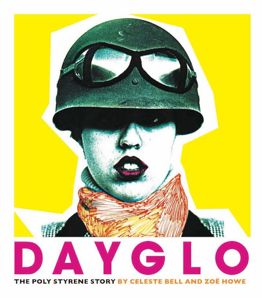 Celeste Bell and Zoe Howe - Dayglo! The Poly Styrene Story [Book]
