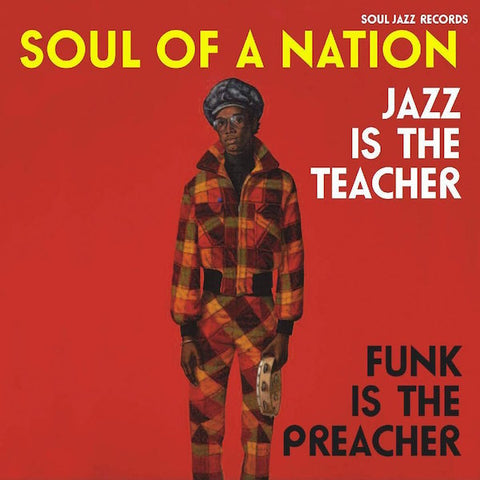 Various Artists / Soul Jazz Records Presents - Soul of a Nation: Jazz is the Teacher, Funk is the Preacher - Afro-Centric Jazz, Street Funk and the Roots of Rap in the Black Power Era 1969-75