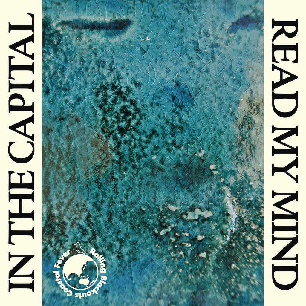Rolling Blackouts CF - In The Capital / Read My Mind 7""