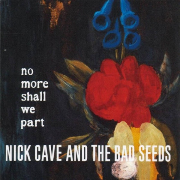Nick Cave And The Bad Seeds - No More Shall We Part