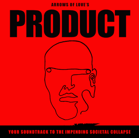 Arrows Of Love - Product: Your Soundtrack To The Impending Societal Collapse