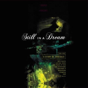 Various Artists - Still In A Dream: A Story Of Shoegaze 1988 - 1995