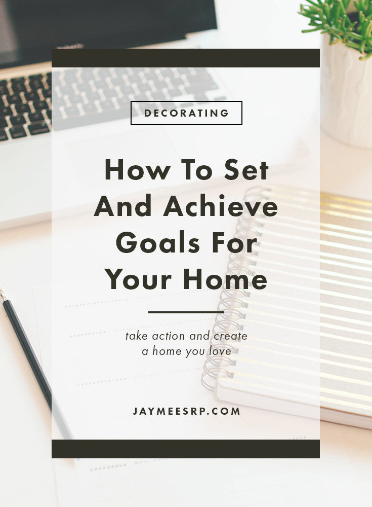 How To Set and Achieve Goals For Your HomeGoal setting is my favorite part of the new year.  Whether it is with my business, my life, or my home, setting a new goal is so inspiring.  The hard part about setting goals is knowing how to take action and achieve those goals.  I believe that in order to achieve your goals it is really important to know exactly what you want, and be specific about how you are going to get there.  So, I've come up with 3 easy steps to help you create a home you love in the new year by setting attainable goals and actually achieving them.  If you have anything about your home you have been wanting to change or improve this is perfect for you, and as a bonus I created a simple worksheet you can download at the end of this post to help you keep track of your goals and progress, so lets get started!