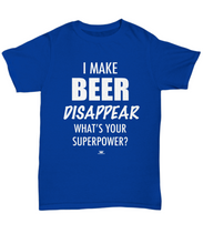 Load image into Gallery viewer, KINGCRAFTZ™ T-Shirt - I Make Beer Disappear What's Your Superpower - Colors - Unisex Tee / Royal / sml - MallJumbo.com