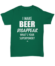 Load image into Gallery viewer, KINGCRAFTZ™ T-Shirt - I Make Beer Disappear What's Your Superpower - Colors - Unisex Tee / Kelly / sml - MallJumbo.com