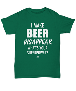 KINGCRAFTZ™ T-Shirt - I Make Beer Disappear What's Your Superpower - Colors - Unisex Tee / Kelly / sml - MallJumbo.com