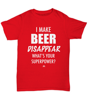 Load image into Gallery viewer, KINGCRAFTZ™ T-Shirt - I Make Beer Disappear What's Your Superpower - Colors - Unisex Tee / True Red / sml - MallJumbo.com