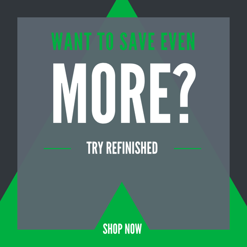 Want To Save Even More? Try Refinished! Shop Now
