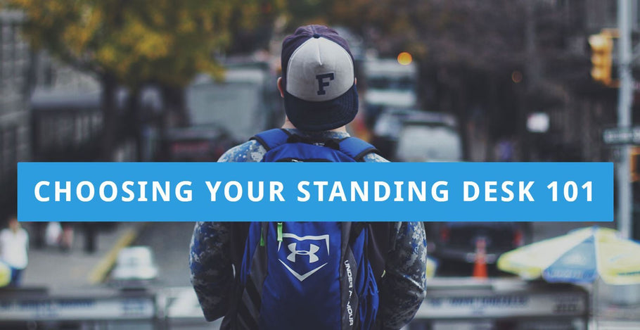 Choosing your Standing Desk 101