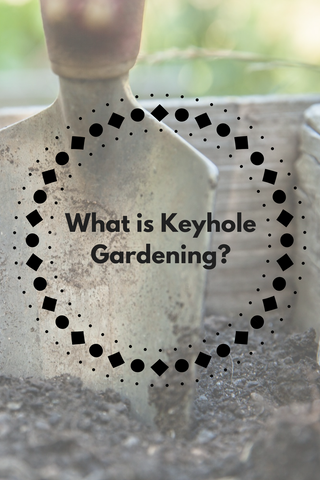 What is Keyhole Gardening- The Flowered Life