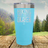 Hiking Makes Everything Okayer Laser Etched Tumbler