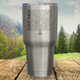 Obsessive Camping Disorder Laser Etched Tumbler