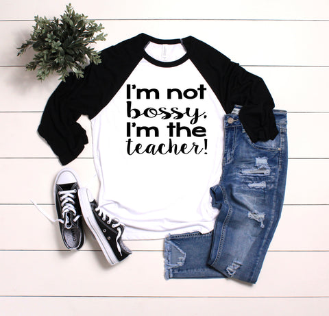 I'm Not Bossy I'm The Teacher
