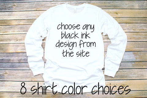 Long Sleeve Tee With Any Black Ink Design