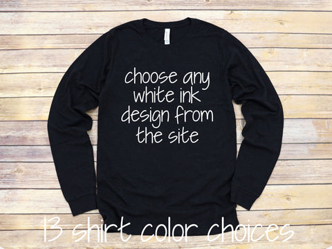 Long Sleeve Tee With Any White Ink Design