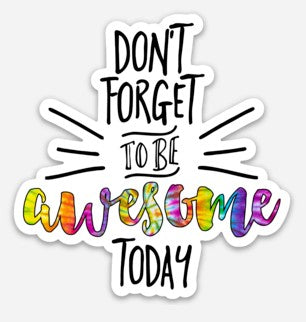 Don't Forget To Be Awesome Today Sticker